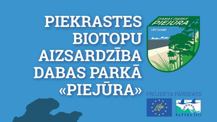 """Sagatavots pārskats par paveikto projektā """"Piekrastes biotopu aizsardzība dabas parkā """"Piejūra"""""""