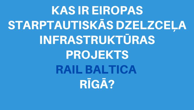 Kas ir Eiropas starptautiskās dzelzceļa infrastruktūras projekts Rail Baltica Rīgā?