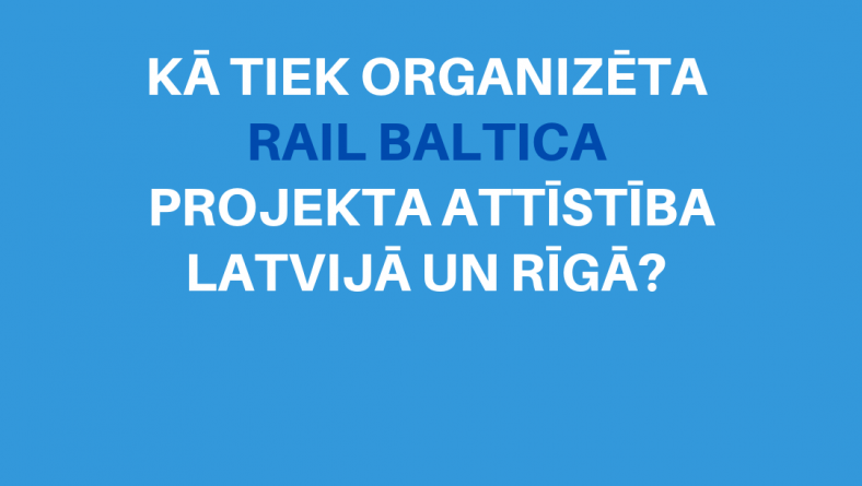 Kā tiek organizēta Rail Baltica projekta attīstība Latvijā un Rīgā?